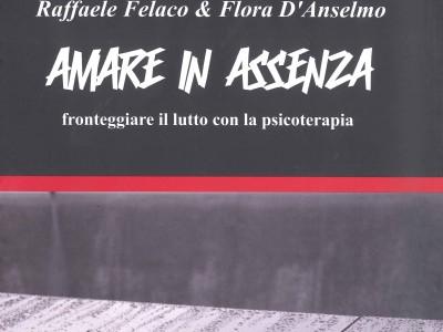 """14 gennaio Psicologia del Lutto : presentazione volume Dr. Raffaele Felaco """"Amare in assenza"""""""